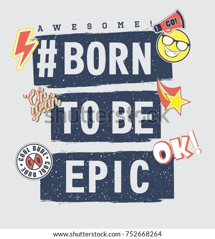 Vector illustration of fashion t shirt print for the best boys with scrapes, bright patches, smiley, grunge lettering born to be epic, awesome, cool dude, oh yeah, ok, go!  80s-90s comic style