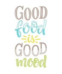 Vector illustration of hand drawn lettering phrase. Good food is good mood. Graphic design for restaurant, cafe, farm, market, menu, recipes. Unique calligraphic elements for cards, prints.