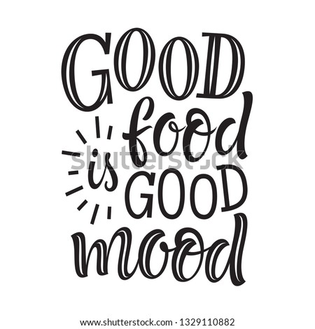 Vector illustration of hand drawn lettering phrase. Good food is good mood. Graphic design for restaurant, cafe, farm, market, menu and recipes. Unique typographic elements for labels, cards, prints