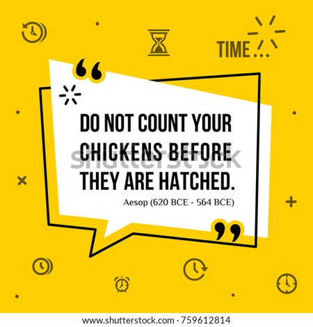 do not count your chickens before What are some idioms in spanish that could appropriately translate the english phrase 'don't count your chickens before they hatch,' meaning 'don't.