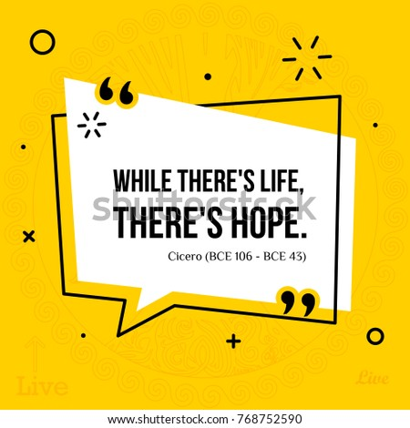 Vector illustration of inspirational and motivational quote. While there's life, there's hope. Cicero (BCE 106 - BCE 43)