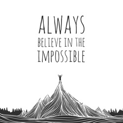 Vector illustration of man conquered mountain peak and stands at the top of the hill. Always believe in the impossible. Motivational and inspirational typography poster with quote