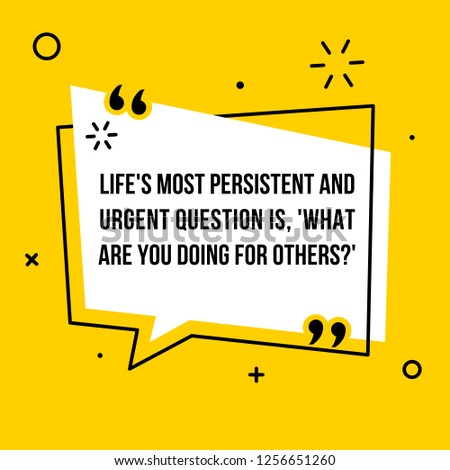 Vector illustration of quote.  Life's most persistent and urgent question is, 'What are you doing for others?'
