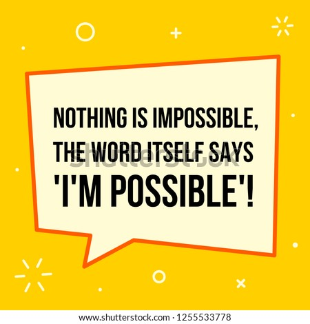Vector illustration of quote. Nothing is impossible, the word itself says 'I'm possible'! Photo stock ©