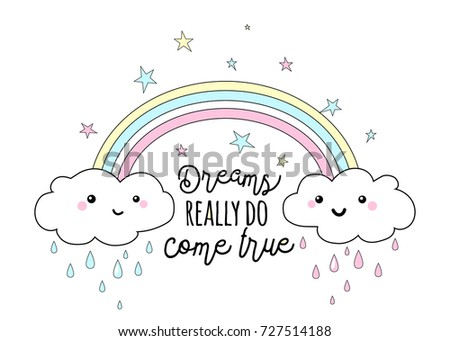 Vector illustration of rainbow quote print. Cartoon iris arch with two fun cool character faces clouds, rain, stars. Dreams really do come true