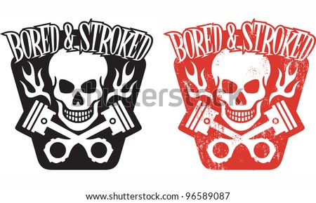 "Vector illustration of skull and crossed pistons with flames and the phrase ""Bored and Stroked"". Includes clean and grunge versions. Easy to edit colors and shapes."