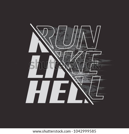 Vector illustration on a theme of running and run. Slogan: run like hell. Grunge background. Sport typography, t-shirt graphics, poster, print, run, banner, flyer, postcard
