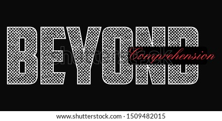"Vector illustration on the theme of the ""Beyond comprehension"". Print typography graphics for tee shirt with slogan. Trendy apparel, athletic clothes design."