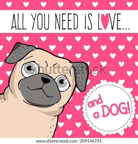 Vector illustration Poster with a cute pug All you need is love