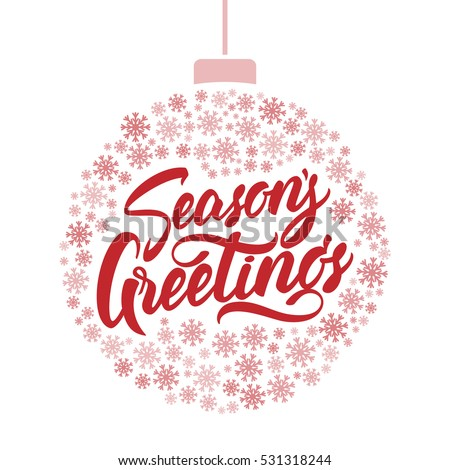 Vector illustration: Red Hand lettering of Season's Greeting with Christmas ball of snowflakes.