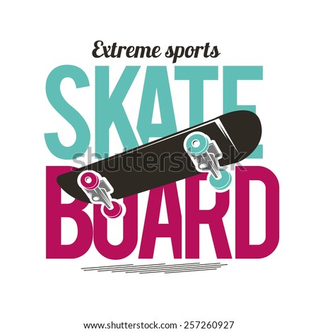 vector illustration skateboard extreme sports, board in the middle of the inscriptions, graphics for t-shirt ,vintage design