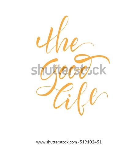 Vector illustration.Stock vector.Calligraphy. Lettering - The Good Life. Motivational slogan - The Good Life. Print for clothing, shirts, bags. Quote for the card.The inscription is made brush marker.