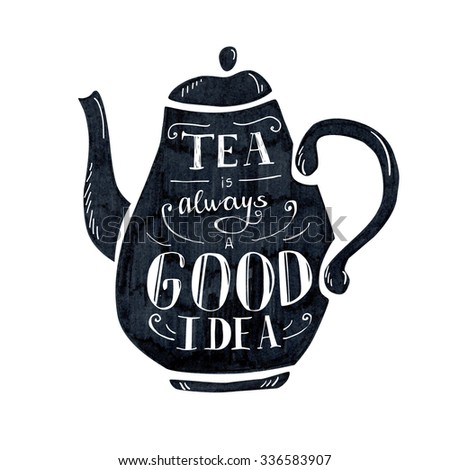 Vector illustration Tea time with lettering. Black tea pot with hand written inscription Tea is always a good idea. Isolated object on white background.
