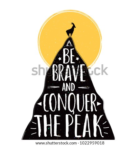 Vector illustration with a goat on the top of mountain. Be brave and conquer the peak lettering quote. Inspirational and motivational typography poster with animal