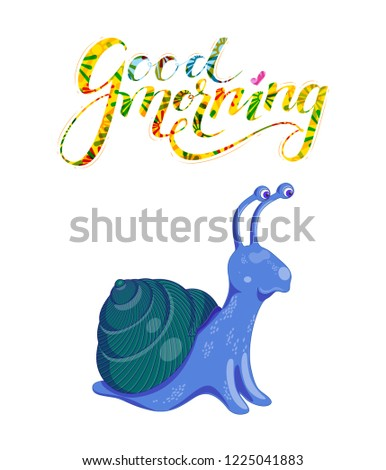 Vector illustration with cute colorful blue and green snail on a white background. Poster with funny curious snail and yellow flowery lettering good morning above it.