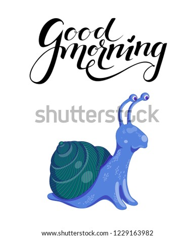 Vector illustration with cute colorful blue and green snail on a white background. Poster with funny curious snail and black lettering good morning above it.