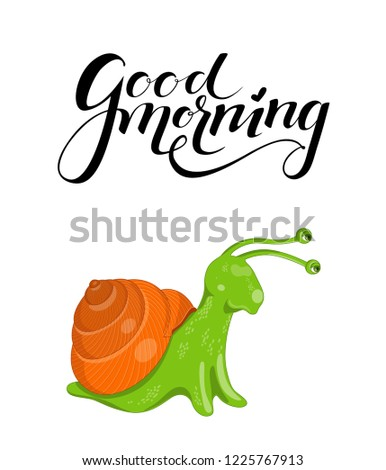 Vector illustration with cute colorful green and orange snail on a white background. Poster with funny curious snail and black lettering good morning above it.