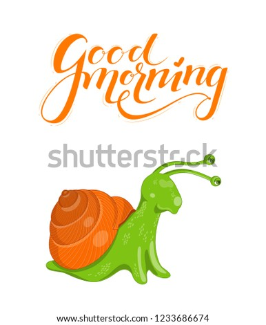Vector illustration with cute colorful green and orange snail on a white background. Poster with funny curious snail and orange lettering good morning above it.