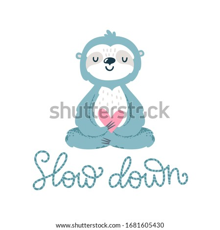 Vector illustration with cute sloth in lotus pose and text 'Slow down'. Card with meditating cartoon character and quote. Childish print with animal and lettering. Isolated on white. Photo stock ©