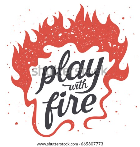 Stock Photo Vector illustration with fire flames. Play with fire. T-shirt print graphics. Grunge textures are on separate layers. Inspirational motivational poster