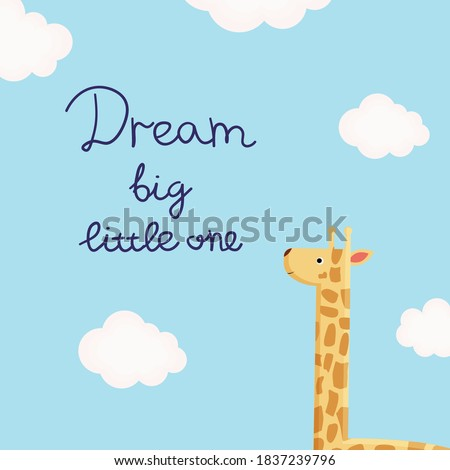 Vector illustration with giraffe, clouds and inscription Dream Big Little One. Cute and cozy picture for design children shirt, poster in nursery room, baby shower cards, template kid party invitation Stock photo ©