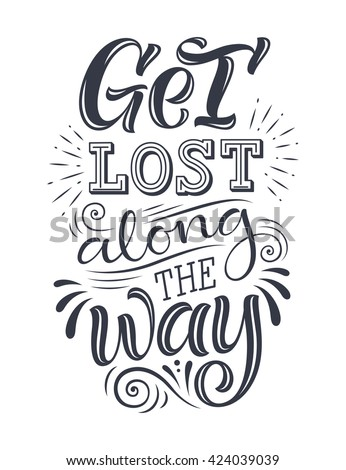 "Vector illustration with hand-drawn lettering. ""Get lost along the way"" inscription for invitation and greeting card, prints and posters. Calligraphic design"