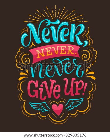 Vector illustration with hand-drawn lettering. 'Never give up!' inscription for invitation and greeting card, prints and posters. Calligraphic design Zdjęcia stock ©