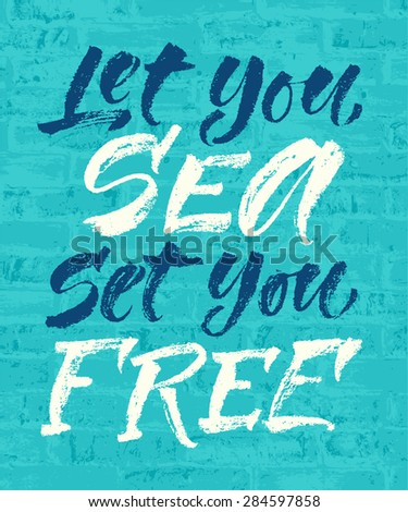 "Vector illustration with hand-drawn words on brick background. ""Let you sea set you free"" poster or postcard. Calligraphic and typographic inscription"