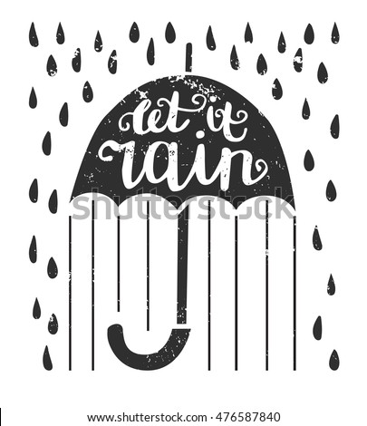 Vector illustration with lettering Let it rain. Umbrella with hand written phrase, raindrops and grunge texture isolated on white background. Card and poster design.