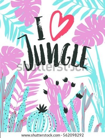 Vector illustration with tropical wild plants and stylish lettering - 'I love jungle'. Hand drawn tropic poster.