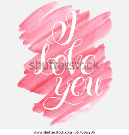 Vector image.LOVE Happy Valentines day card.I love you. Watercolor elements and patterns, calligraphic phras eIsolated on white.Handwritten typographic poster, original hand made quote lettering.