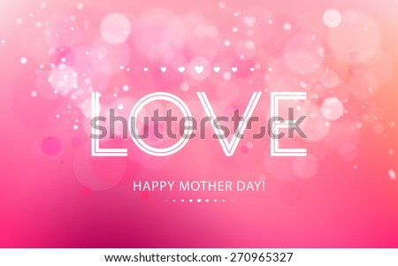 Vector inscription love on a pink background with bokeh and light. Happy mother Day Card Design. Blurred Soft
