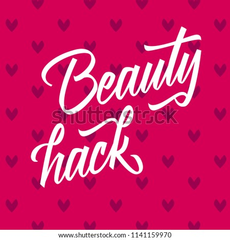 Vector lettering beauty hack with pattern on background