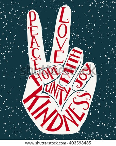 Vector lettering illustration - peace sign - hand showing two fingers with values words Peace, Love, Faith, Joy, Hope, Kindness, Unity. Hand drawn hipster creative typography poster, t-shirt, card.