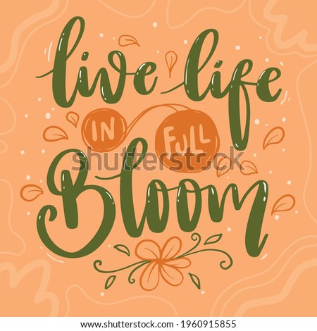 Vector Lettering Typography Quote Poster Inspiration Motivation Lettering Quote Illustration Live Life In Full Bloom Stock photo ©