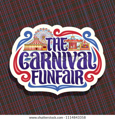 Vector logo for Carnival Funfair, cut paper sign with circus big top, vintage merry go round carrousel, ferris wheel and booth with balloons, original brush typeface for words the carnival funfair.