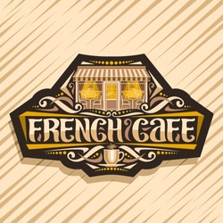 Vector logo for French Cafe, dark badge with illustration of facade summer restaurant, original lettering for words french cafe, sign board for bistro with coffee cup on brown abstract background.