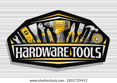 Vector logo for Hardware Tools, black decorative signboard with illustration of various professional yellow hardware tools, art design sign with unique letters for words hardware tools for labor day.