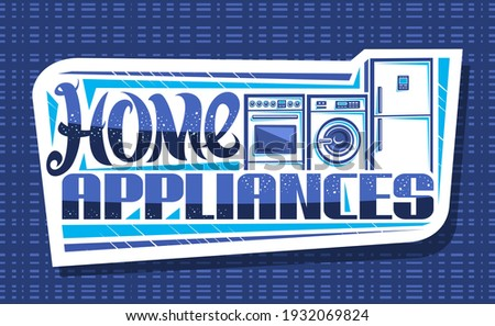 Vector logo for Home Appliances, decorative cut paper sign board with illustration of set different house appliance, banner with unique brush lettering for words home appliances on blue background.