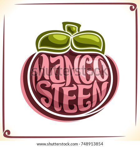 Vector logo for Mangosteen, label with one whole fruit for package of thai exotic dessert, price tag with original font for word mangosteen inscribed in fruit shape, sticker for vegan grocery store.