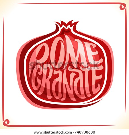 Vector logo for Pomegranate, label with one whole fruit for package of fresh healthy juice, price tag with original font for word pomegranate inscribed in fruit shape, sticker for vegan store.