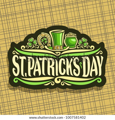 Vector logo for Saint Patricks Day, vintage cut paper sign with shamrock leaves, label with title st. patrick's day, lucky symbol golden horseshoe, leprechaun top hat and green pot with coins on black