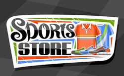 Vector logo for Sports Store, white decorative sign board for sporting goods shop with illustration of modern shoes and clothes for activity lifestyle, banner with unique font for words sports store.