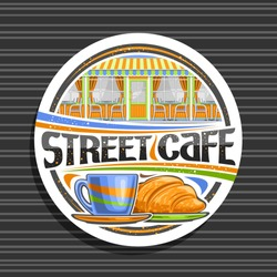 Vector logo for Street Cafe, white decorative sign board with illustration of facade with windows of summer modern restaurant, original typeface for words street cafe, coffee cup and fresh croissant.