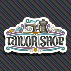 Vector logo for Tailor Shop, cut paper sign with vintage sewing machine, male mannequin with measure tape for suit apparel, original brush typeface for words tailor shop, luxury signage for boutique.