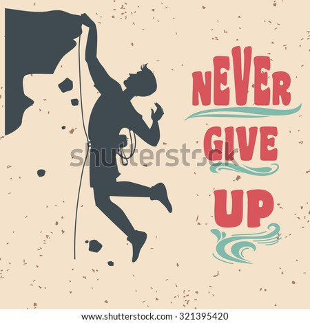 Vector Motivational and inspirational typography poster with quote. Never give up. Climbing the mountains, achieve goal, success. Concept images. Print for t-shirt and bags. Сток-фото ©