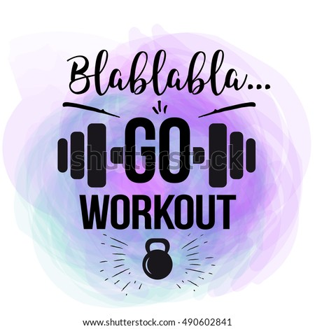 vector motivational quote - go workout. the design of the poster for fitness, gym, print on t-shirts, posters. banners.