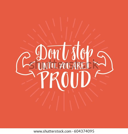 Vector poster design template with hand-lettering quote - don't stop until you are proud - fitness motivation