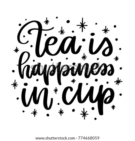 Vector poster with phrase and decor elements. Typography card, image with lettering. Black quote on white background. Design for t-shirt and prints. Tea is happiness in cup.
