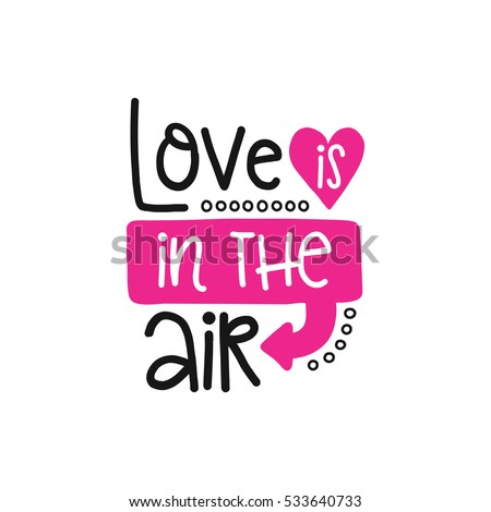 Vector poster with phrase and decor elements. Typography card, image with lettering. Design for t-shirt and prints. Romantic text. Love is in the air.